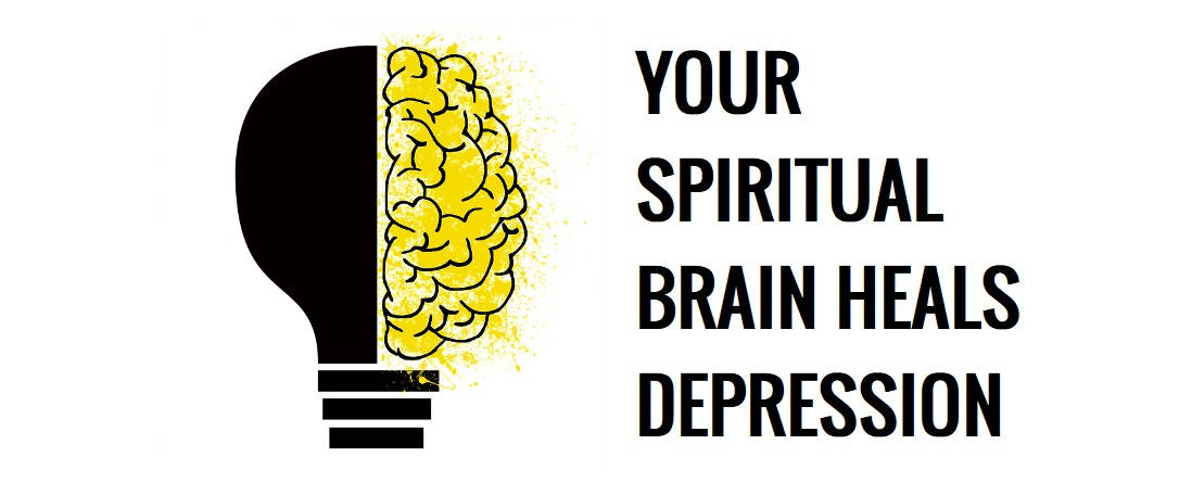 Spiritual Depression | Your Spiritual Brain Heals Depression