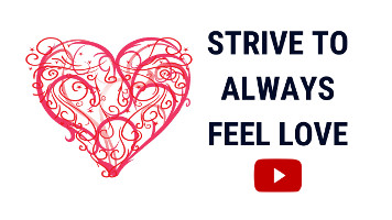 Feel Love | Be Love and Respond with Love to Lives Challenges