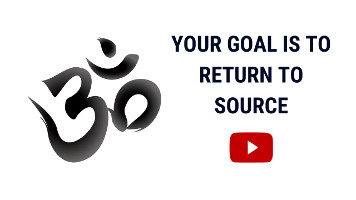 The Purpose of Life | The Goal in Life is to Return to Source