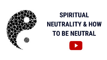 Spiritual Neutrality | Importance of Being Neutral & How to Be Neutral