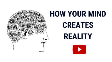 The Mind | How Your Mind Creates Reality